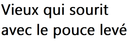 :vieuxquisouritaveclepouceleve: